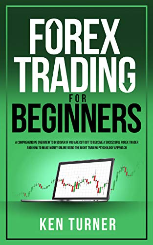 Forex Trading For Beginners: A Comprehensive Overview to Discover IF You are Cut Out to Become a Successful Forex Trader and How to Make Money On Line Using The Right Trading Psychology Approach