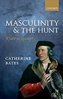 Masculinity and the Hunt: Wyatt to Spenser