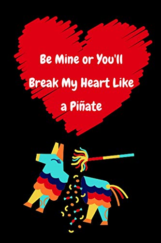 Be Mine or You'll Break My Heart Like a Piñate: Gag...