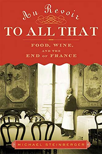 Image of Au Revoir to All That: Food, Wine, and the End of France