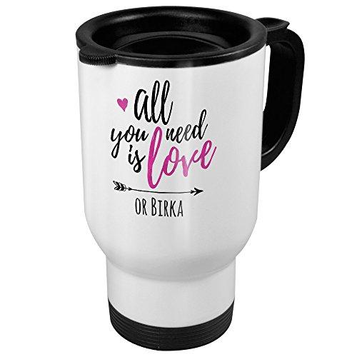 printplanet Thermobecher weiß mit Namen Birka - Motiv All You Need is Love - Coffee to Go Becher, Thermo-Tasse