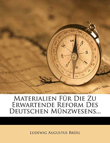 Materialien Fur Die Zu Erwartende Reform Des Deutschen Munzwesens... (German Edition)