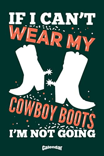 My Funny Cowboy Boots Calendar: Calendar, Diary or Journal Gift for Farmers, Cowboys, Rodeo Riders, Ranch Workers, Livestock Handlers and Barrel Racers who won't go anywhere without their Cowboy Boots