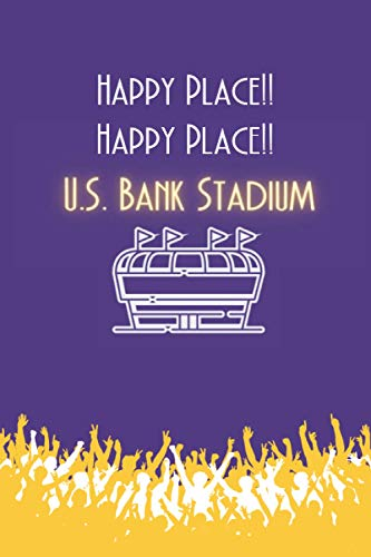 """Happy Place!! Happy Place!! U.S Bank Stadium: Minnesota Vikings Stadium Inspired Notebook: Football Lover Gifts: (Novelty Lined Notebook 6\""""x9\"""")"""