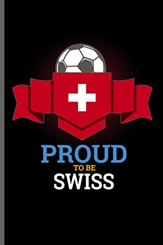 Proud to be Swiss: World Cup Football Soccer notebooks gift (6