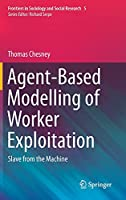 Agent-Based Modelling of Worker Exploitation: Slave from the Machine (Frontiers in Sociology and Social Research, 5)