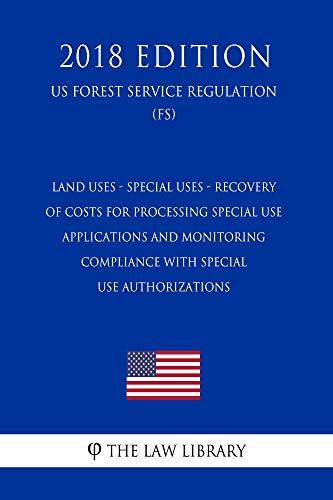 Land Uses - Special Uses - Recovery of Costs for Processing Special Use Applications and Monitoring Compliance With Special Use Authorizations (US Forest Service Regulation) (FS) (2018 Edition)