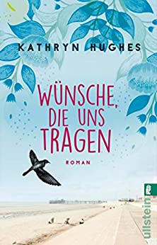 Wünsche, die uns tragen: Roman (German Edition) by [Kathryn Hughes, Uta Hege]
