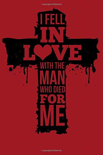 I FELL IN LOVE WITH THE MAN WHO DIED FOR ME: Individual inspiring Jesus Cover - 110 pages for many entries - Practical notebook in book form (softcover) in a handy format