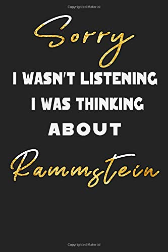Sorry I Wasn't Listening I Was Thinking about Rammstein: Unique Personalized Notebook, Simple Black and White Notebook, Personalized Gift, Cool ... and Men, 100 Lined Pages, 6x9'', Matte Finish