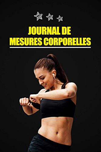 Journal de Mesures Corporelles: Carnet pour prendre vos mensurations facilement / Format Optimisé 15 x 22 cm 100 Pages / Très utile si vous suivez un régime ou un programme sportif !
