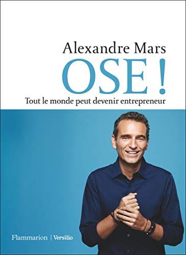 Ose ! - Tout le Monde Peut Devenir Entrepreneur (Documents, témoignages  et essais d'actualité)