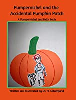 Pumperickel and the Accidemtal Pumpkin Patch