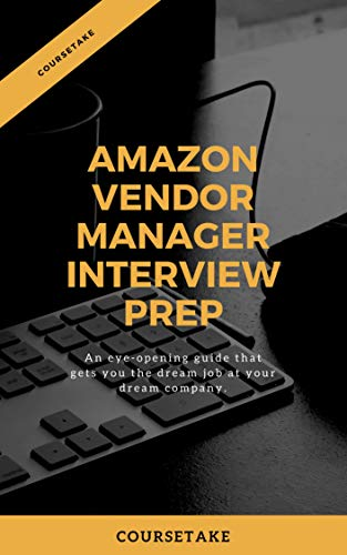 Amazon Vendor Manager Interview Preparation Study Guide: A Step By Step Approach To Ace Your Upcoming Interview At Amazon For The Position Of Vendor Manager (English Edition)