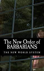 The New Order of Barbarians: The New World System
