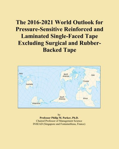 The 2016-2021 World Outlook for Pressure-Sensitive Reinforced and Laminated Single-Faced Tape Excluding Surgical and Rubber-Backed Tape