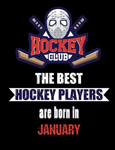 The Best Hockey Players Are Born In January: Hockey Notebook | Composition book with 120 pages, 8,5x11 inches | Gift for Hockey lovers and fans