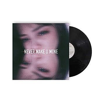 Never Make U Mine