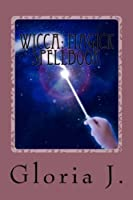 Wicca: Magick Spellbook: Wiccan Spells and Rituals to Attract Wealth, Love and Happiness