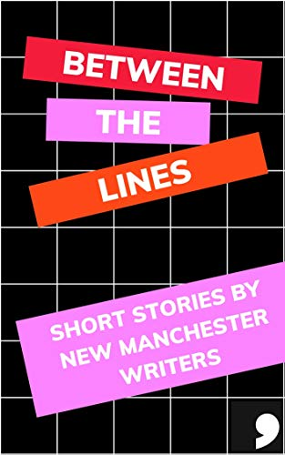 Between the Lines: Short Stories by New Manchester Writers (Comma Short Story Course Book 17) (English Edition)