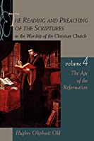 The Reading and Preaching of the Scriptures in the Worship of the Christian Church: The Age of the Reformation (Reading & Preaching of the Scriptures in the Worship of the Christian Church)