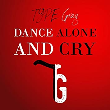 Dance Alone and Cry