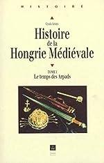 Histoire de la Hongrie médiévale - Le temps des Arpads de Gyula Kristo