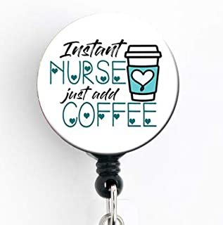 Instant Nurse Just Add Coffee - Retractable Badge Reel with Swivel Clip and Extra-Long 34 inch Cord - Badge Holder Nurse
