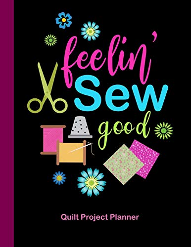 Best Bargain Feelin' Sew Good Quilt Project Planner: Design and Layout Quilters Journal