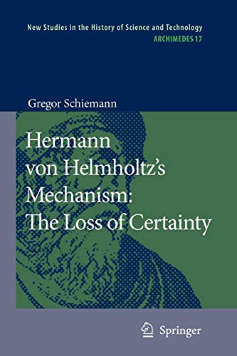 Hermann von Helmholtz's Mechanism: The Loss of Certainty: A Study on the Transition from Classical to Modern Philosophy of Nature (Archimedes, Band 17)