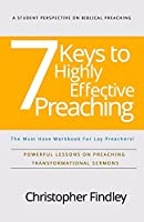 7 Keys to Highly Effective Preaching: Powerful Lessons On Preaching Transformational Sermons