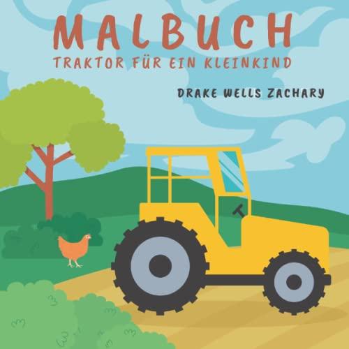 Malbuch mit einem Traktor für Kleinkinder von 2 bis 4 Jahren   Erstes Malbuch mit landwirtschaftlichen Geräten und Maschinen: Ein einfaches und großes ... für Kleinkinder   Frühes Lernen des Ausmalens