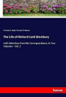 The Life of Richard Lord Westbury: with Selections from his Correspondence, in Two Volumes - Vol. 2