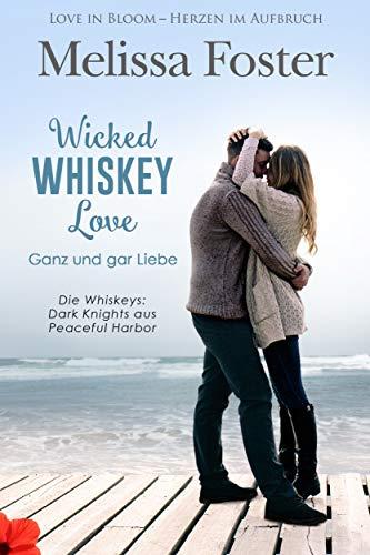 Wicked Whiskey Love – Ganz und gar Liebe (Die Whiskeys: Dark Knights aus Peaceful Harbor 4)