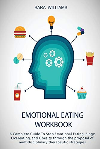 Emotional Eating Workbook: A Complete Guide To Stop Emotional Eating, Binge, Overeating, and Obesity through the proposal of multidisciplinary therapeutic strategies
