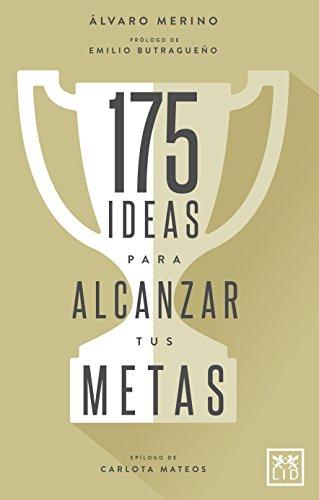 175 Ideas alcanzar tus metas: Cómo Activar Nuestro Talento Paso a Paso, Pulgada a Pulgada, Con El Fin de Alcanzar Todas Las Metas Que Nos Propongamos En La Vida (VIVA)