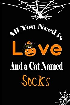 All You Need is Love and a Cat Named Socks  Halloween notebook journal To Write In 6x9 110 pages   Cute Rusty Cat Name Diaries & Journals Organizer .. for Women and Girls  boys cat lovers