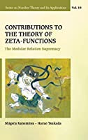 Contributions to the Theory of Zeta-Functions: The Modular Relation Supremacy (Number Theory and Its Applications)