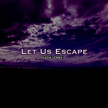 Let Us Escape (Side One)