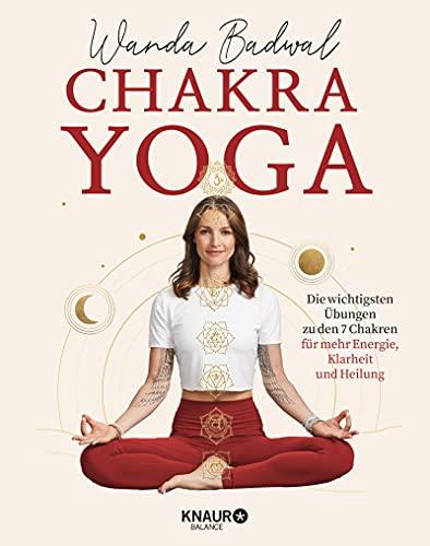 Chakra-Yoga: Die wichtigsten Übungen zu den 7 Chakren für mehr Klarheit, Energie und Heilung (German Edition)