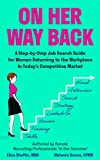 On Her Way Back: A Step-By-Step Job Search Guide for Women Returning to the Workplace In Today s Competitive Market