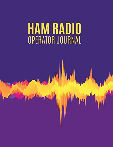 Ham Radio Operator Journal: Ham Radio Contact Keeper; HAM Radio Log Book; Amateur Radio Station Log Book; Ham Radio Communication Contact Notebook; ... & Power Test Logbook (Yellow Waves Signal)