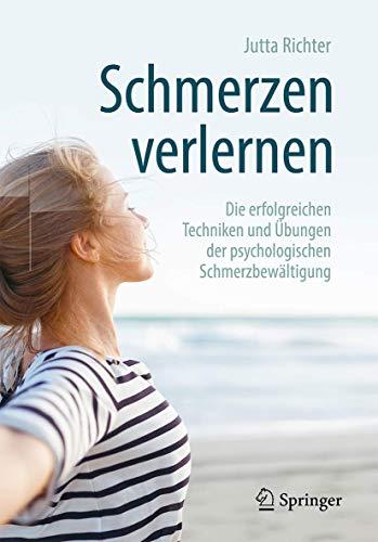 Schmerzen verlernen: Die erfolgreichen Techniken und Übungen der psychologischen Schmerzbewältigung