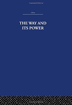 The Way and Its Power: A Study of the Tao Tê Ching and Its Place in Chinese Thought: Volume 38