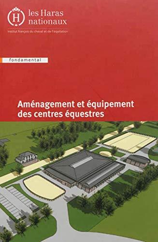 Aménagement et équipement des centres équestres: 3e édition.