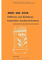 Wort Und Stein: Differenz Und Koharenz Kultureller Ausdrucksformen (Morphomata)
