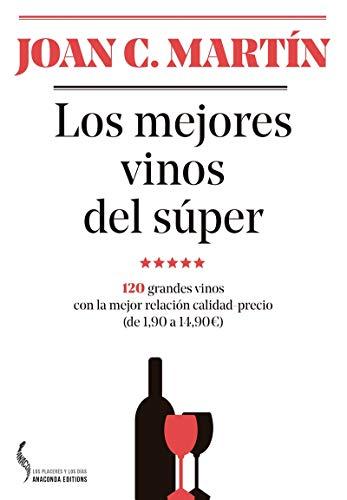 Los mejores vinos del súper. 120 grandes vinos con la mejor relación calidad-precio (de 1,90 a 14,90) (Los placeres y los días)