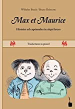 Max et Maurice: Histoire ed capénoules in sièpt farces. Traductieon in picard