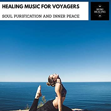 Healing Music For Voyagers - Soul Purification And Inner Peace