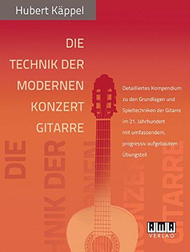 Die Technik der modernen Konzertgitarre: Detailliertes Kompendium zu den Grundlagen und Spieltechniken der Gitarre im 21. Jahrhundert mit umfassendem, progressiv aufgebautem Übungsteil
